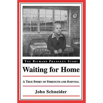 Waiting for Home The Richard Prangley Story by Schneider & John