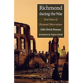 Richmond During the War Four Years of Personal Observation by Putnam & Sallie Brock