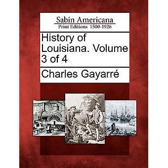 History of Louisiana. Volume 3 of 4 by Gayarr & Charles