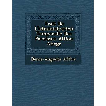 Trekk De Ladministration Temporelle Des Paroisses dition Abrge av Affre & DenisAuguste