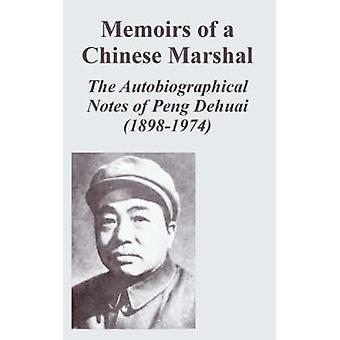 Memoirs of a Chinese Marshal The Autobiographical Notes of Peng Dehuai 18981974 by Dehuai & Peng