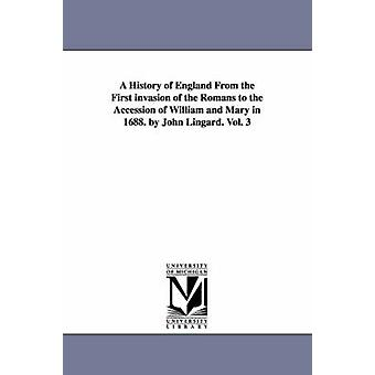 A History of England From the First invasion of the Romans to the Accession of William and Mary in 1688. by John Lingard. Vol. 3 by Lingard & John