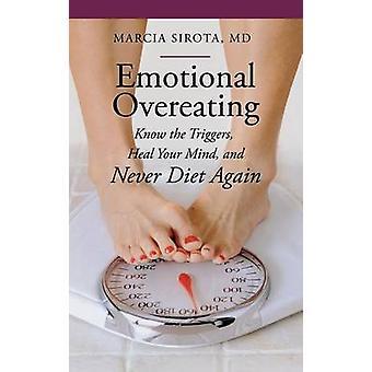 Emotionale Überessen wissen die Auslöser heilen Ihre Meinung und nie wieder Diät von Sirota & Marcia
