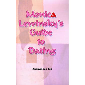 Monica Lewinskys Guide to Dating by Anonymous Too