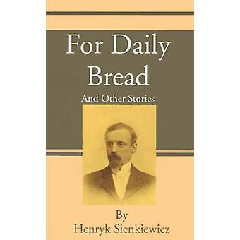 For Daily Bread And Other Stories by Sienkiewicz & Henryk K.