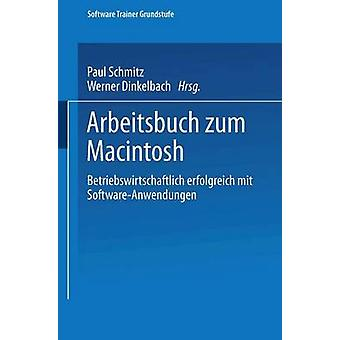 Arbeitsbuch zum Macintosh  Betriebswirtschaftlich erfolgreich mit SoftwareAnwendungen by Schmitz & Paul