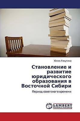 Stanovlenie I Razvicravate Yuridicheskogo Obrazovaniya V Vostochnoy Sibiri by Lyakutina Yuliya