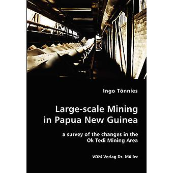 Largescale Mining in Papua New Guinea  a survey of the changes in the Ok Tedi Mining Area by Toennies & Ingo
