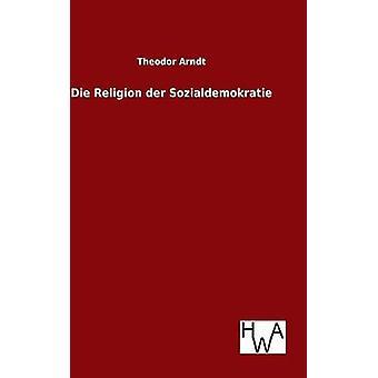 Die Religion der Sozialdemokratie by Arndt & Theodor