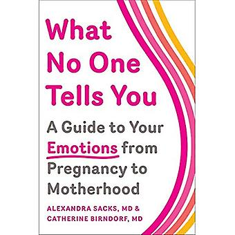 What No One Tells You: A Guide to Your Emotions from Pregnancy to Motherhood