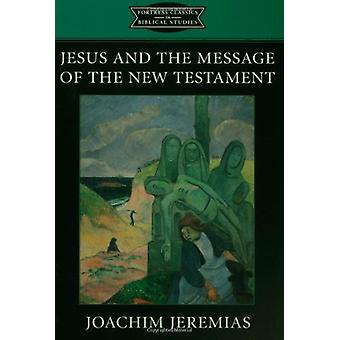 Jesus and the Message of the New Testament - Fortress Classics in Bibl