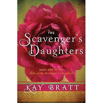 The Scavenger's Daughters by Kay Bratt - 9781477805862 Book