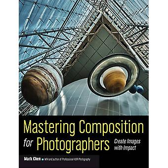 Mastering Composition for Photographers - Create Images with Impact by