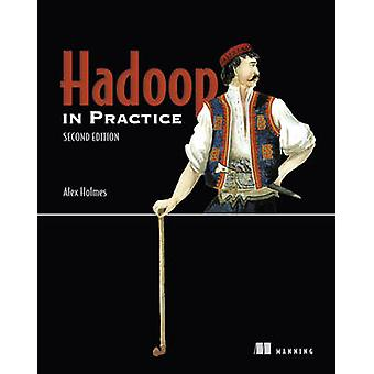 Hadoop in Practice (2nd Revised edition) by Alex Holmes - 97816172922