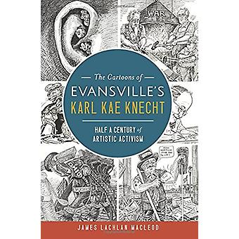The Cartoons of Evansville's Karl Kae Knecht - Half a Century of Artis