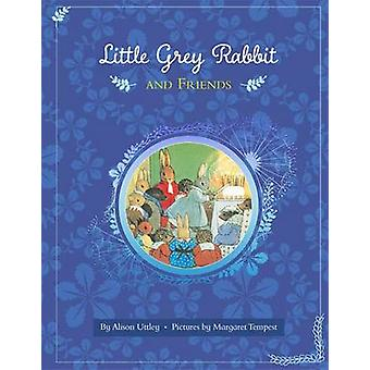 Little Grey Rabbit and Friends - Six Classic Stories by Margaret Tempe