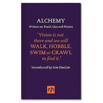 Alchemy - Writers on Truth - Lies and Fiction by Joanna Kavenna - Benj