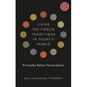 Living the Twelve Traditions in Today's World: Principles Before Personality