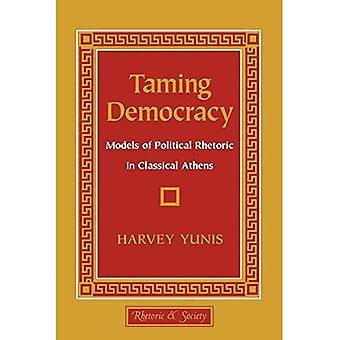 Dompter la démocratie: modèles de rhétorique politique en Athènes classique (rhétorique & société)