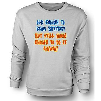 Mens Sweatshirt alt genug, um jung genug tun es sowieso besser wissen