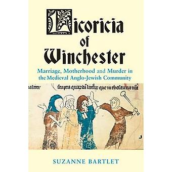 Licoricia of Winchester - Marriage - Motherhood and Murder in the Medi