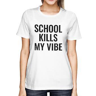 Escuela mata mi Vibe blanco camisa de las mujeres hacia la camiseta de la escuela