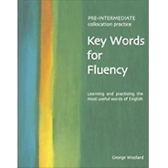 Key Words for Fluency PreIntermediate Collocation Practice Learning and Practising the Most Useful Words of English by Woolard & George