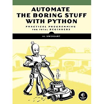 Automate the Boring Stuff with Python: Practical Programming for Total Beginners (Paperback) by Sweigart Albert