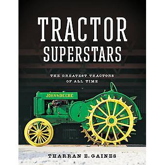 Traktor Superstars Die größten Traktoren aller Zeiten von Tharran E Gaines