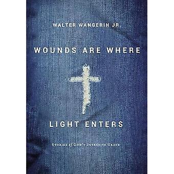 Sår er hvor lys ind - historier om Guds påtrængende nåde af Wa