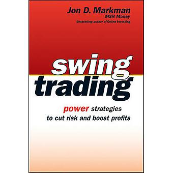 Swing Trading - Power Strategies to Cut Risk and Boost Profits by Jon