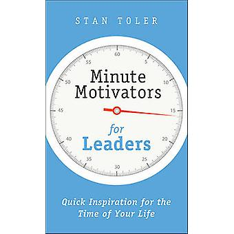 Minute Motivators for Leaders - Quick Inspiration for the Time of Your