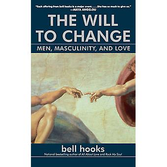 The Will to Change - Men - Masculinity - and Love by Bell Hooks - 9780