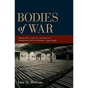 Bodies of War - World War I and the Politics of Commemoration in Ameri