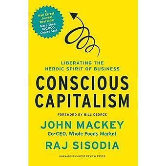 Bewuste kapitalisme - bevrijding van de heroïsche geest van Business Joh