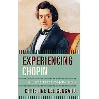Experiencing Chopin - A Listener's Companion by Christine Lee Gengaro