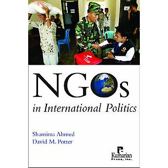 NGOs in International Politics by Shamima Ahmed - David Potter - 9781