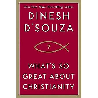 What's So Great About Christianity? by Dinesh D'Souza - 9781596985179