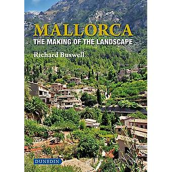 Mallorca - The Making of the Landscape by Richard Buswell - 9781780460