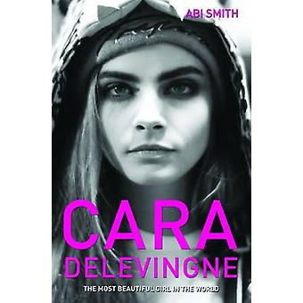 Cara Delevingne - The Most Beautiful Girl in the World by Abi Smith -
