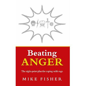 Beating Anger - The Eight-point Plan for Coping with Rage by Mike Fish