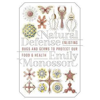 Défense naturelle - enrôlement des Bugs et des germes pour protéger notre nourriture et Hea
