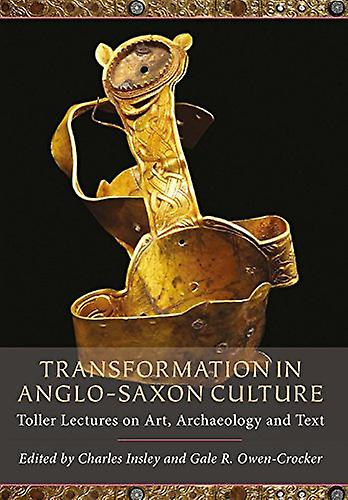 Transformation in Anglo-Saxon Culture - Toller Lectures on Art - Archa