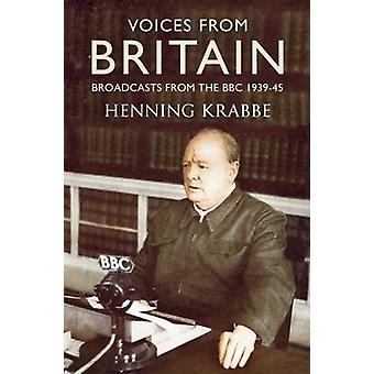 Voices from Britain - Broadcasts from the BBC 1939-45 by Henning Krabb
