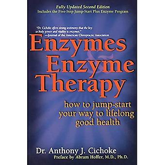 Enzymes & Enzyme Therapy: How to Jump Start Your Way to Lifetime Good Health