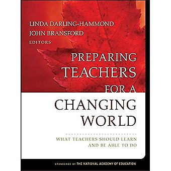 Preparing Teachers for a Changing World: What Teachers Should Learn and be Able to Do