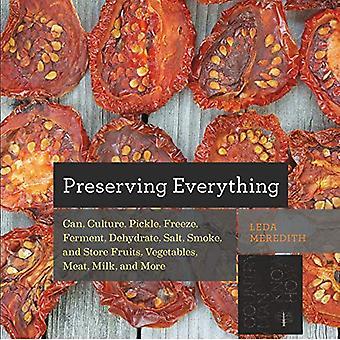 Bevara allt: Kan, kultur, ättikslag, frysa, jäsa, torka, Salt, rök och Store frukter, grönsaker...