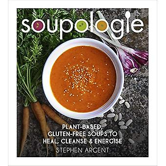 Soupologie: Cleanse, Slim, Nourish, Glow: Plant-Based, Gluten-Free Soups to Heal, Cleanse and Energise