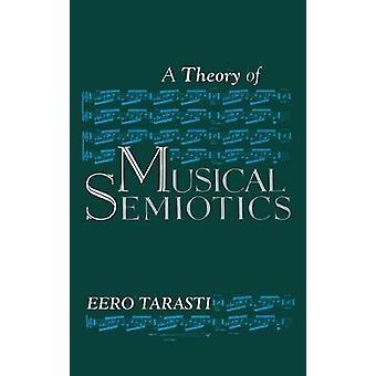Theory of Musical Semiotics by Tarasti & Eero