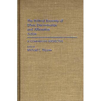 The Political Economy of etnische discriminatie en positieve actie A Comparative Perspective door Wyzan & Michael L.
